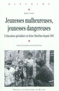 Jeunesses malheureuses, jeunesses dangereuses : l'éducation spécialisée en Seine-Maritime depuis 1945