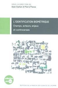 L'identification biométrique : champs, acteurs, enjeux et controverses