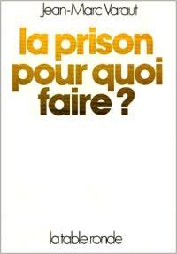 La Prison pour quoi faire ?