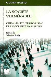 La société vulnérable : criminalité, terrorisme et insécurité en Europe