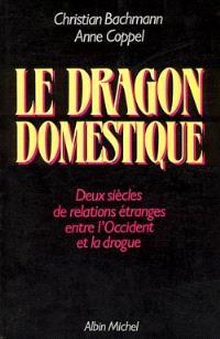 Le Dragon domestique : deux siècles de relations étranges entre l'Occident et la drogue