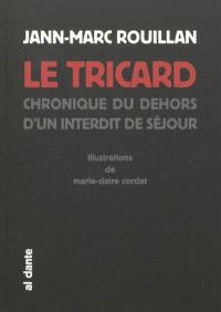 Le tricard : chroniques du dehors d'un interdit de séjour