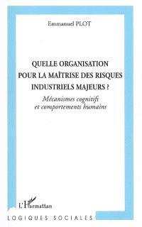 Quelle organisation pour la maîtrise des risques industriels majeurs ? : mécanismes cognitifs et comportements humains