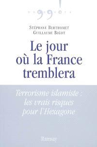 Le jour où la France tremblera : terrorisme islamiste : les vrais risques pour l'Hexagone