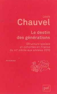 Le destin des générations : structure sociale et cohortes en France du XXe siècle aux années 2010