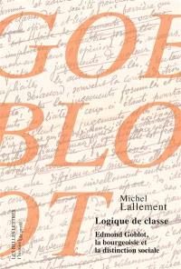 Logique de classe : Edmond Goblot, la bourgeoisie et la distinction sociale
