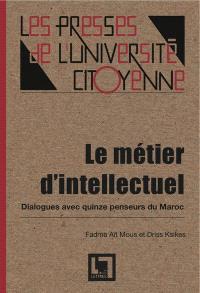 Le métier d'intellectuel : dialogues avec quinze penseurs du Maroc