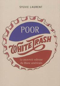 Poor white trash : la pauvreté odieuse du Blanc américain