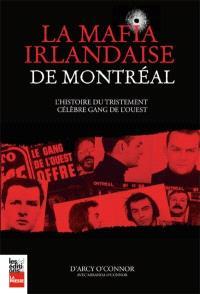 La mafia Irlandaise de Montréal  : l' histoire du tristement célèbre gang de l'Ouest