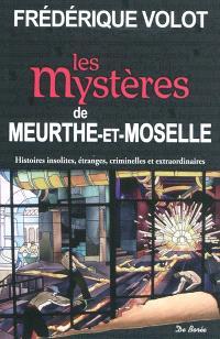 Les mystères de Meurthe-et-Moselle : histoires insolites, étranges, criminelles et extraordinaires