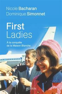 First ladies : à la conquête de la Maison Blanche