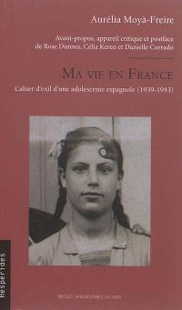 Ma vie en France : cahier d'exil d'une adolescente espagnole (1939-1943)