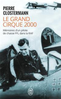 Le grand cirque 2000 : mémoires d'un pilote de chasse FFL dans la RAF