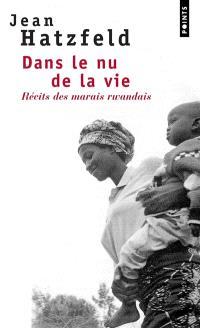 Dans le nu de la vie : récits des marais rwandais