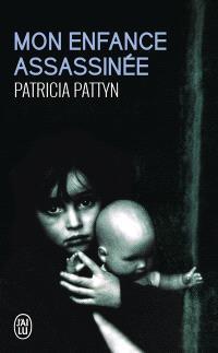Mon enfance assassinée : le long martyre d'une petite fille du nord de la France