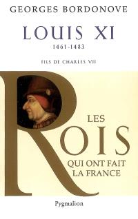 Les rois qui ont fait la France : les Valois. Volume 3, Louis XI : le diplomate