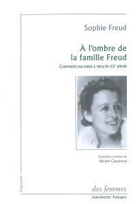 A l'ombre de la famille Freud : comment ma mère a vécu le XXe siècle