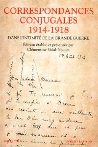 Correspondances conjugales 1914-1918 : dans l'intimité de la Grande Guerre