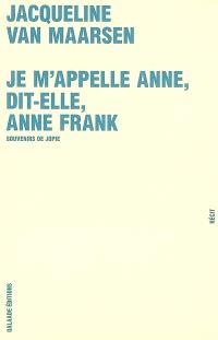 Je m'appelle Anne, dit-elle, Anne Frank : souvenirs de Jopie : récit