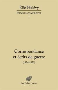 Oeuvres complètes. Volume 1, Correspondance et écrits de guerre : 1914-1919