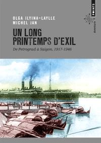 Un long printemps d'exil : de Petrograd à Saigon, 1917-1946