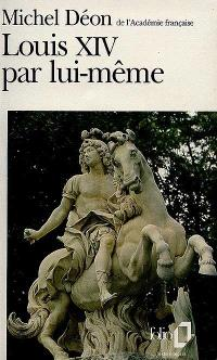 Louis XIV par lui-même : morceaux choisis du roi
