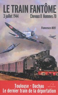 Chevaux 8, hommes 70 : le train fantôme, 3 juillet 1944