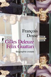 Gilles Deleuze, Félix Guattari : biographie croisée