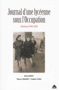Journal d'une lycéenne sous l'Occupation : Toulouse, 1943-1945