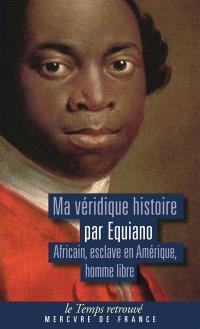 Ma véridique histoire : Africain, esclave en Amérique, homme libre