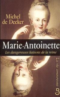 Marie-Antoinette : les dangereuses liaisons de la reine