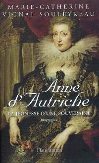 Anne d'Autriche : la jeunesse d'une souveraine