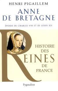 Anne de Bretagne : épouse de Charles VIII et de Louis XII