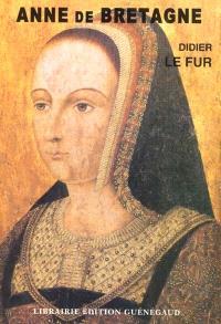 Anne de Bretagne : miroir d'une reine, historiographie d'un mythe