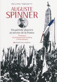 Auguste Spinner : un patriote alsacien au service de la France : promoteur du monument du Geisberg à Wissembourg