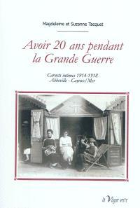 Avoir 20 ans pendant la Grande Guerre : carnets intimes 1914-1918 : Abbeville-Cayeux-sur-Mer