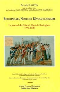 Boulonnais, noble et révolutionnaire : le journal de Gabriel Abot de Bazinghen (1779-1798)