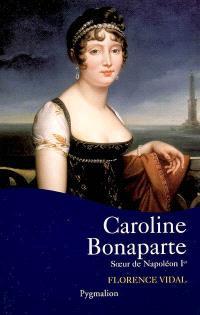 Caroline Bonaparte, soeur de Napoléon Ier