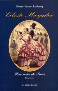 Céleste Mogador. Biographie - Pierre-Robert Leclercq