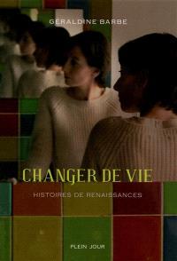 Changer de vie : histoires de renaissances