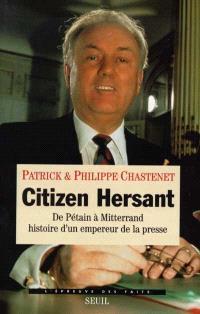 Citizen Hersant : de Pétain à Mitterrand, histoire d'un empereur de la presse