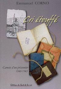Cri étouffé : carnets d'un prisonnier, 1940-1943