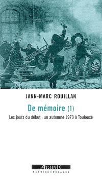 De mémoire. Volume 1, Les jours du début : un automne 1970 à Toulouse