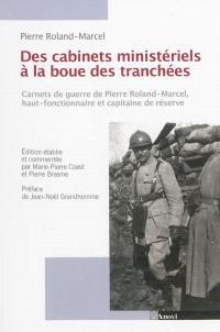 Des bureaux ministériels à la boue des tranchées : carnets de guerre d'un haut fonctionnaire officier de réserve : 1914-1918