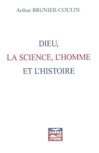 Dieu, la science, l'homme et l'histoire