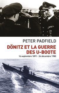Dönitz et la guerre des U-Boote : 16 septembre 1891-24 décembre 1980