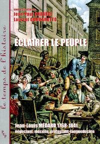 Eclairer le peuple, Jean-Louis Médard (1768-1841), négociant, mécène, protestant, Languedocien : actes du colloque de Lunel, 3-4 décembre 1999