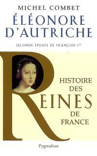 Eléonore d'Autriche : seconde épouse de François Ier
