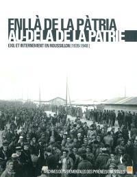 Enllà de la pàtria, au-delà de la patrie : exil et internement en Roussillon (1939-1948) : catalogue des sources iconographiques sur la Retirada et les camps