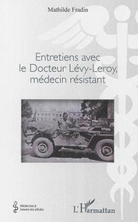Entretiens avec le docteur Lévy-Leroy, médecin résistant